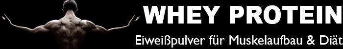 Whey Protein - Eiweißpulver für Muskelaufbau und Diät